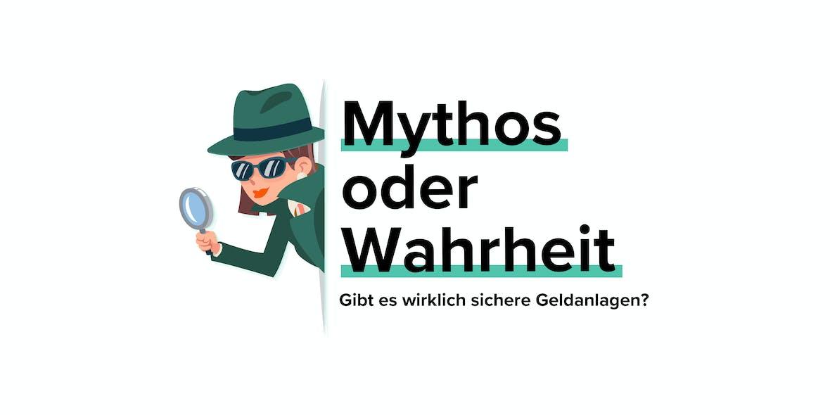 Mythos oder Wahrheit  #4: Gibt es wirklich sichere Geldanlagen?