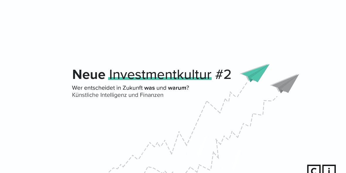 Investmentkultur #2: Wer entscheidet in Zukunft was und warum? Künstliche Intelligenz und Finanzen